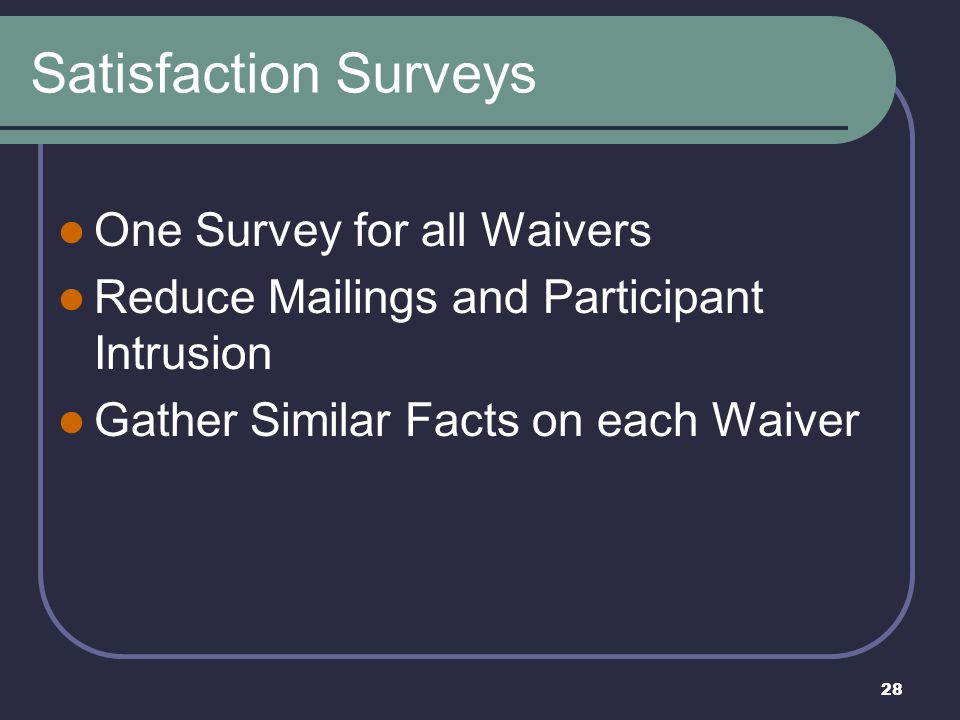 Satisfaction Surveys One Survey for all Waivers