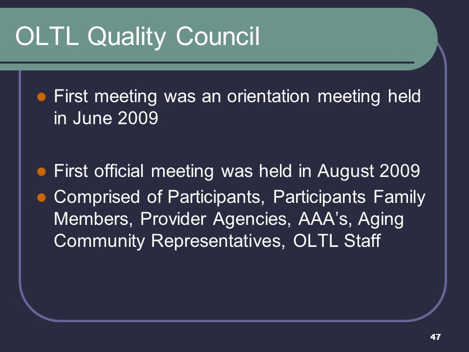 OLTL Quality Council First meeting was an orientation meeting held in June 2009. First official meeting was held in August 2009.