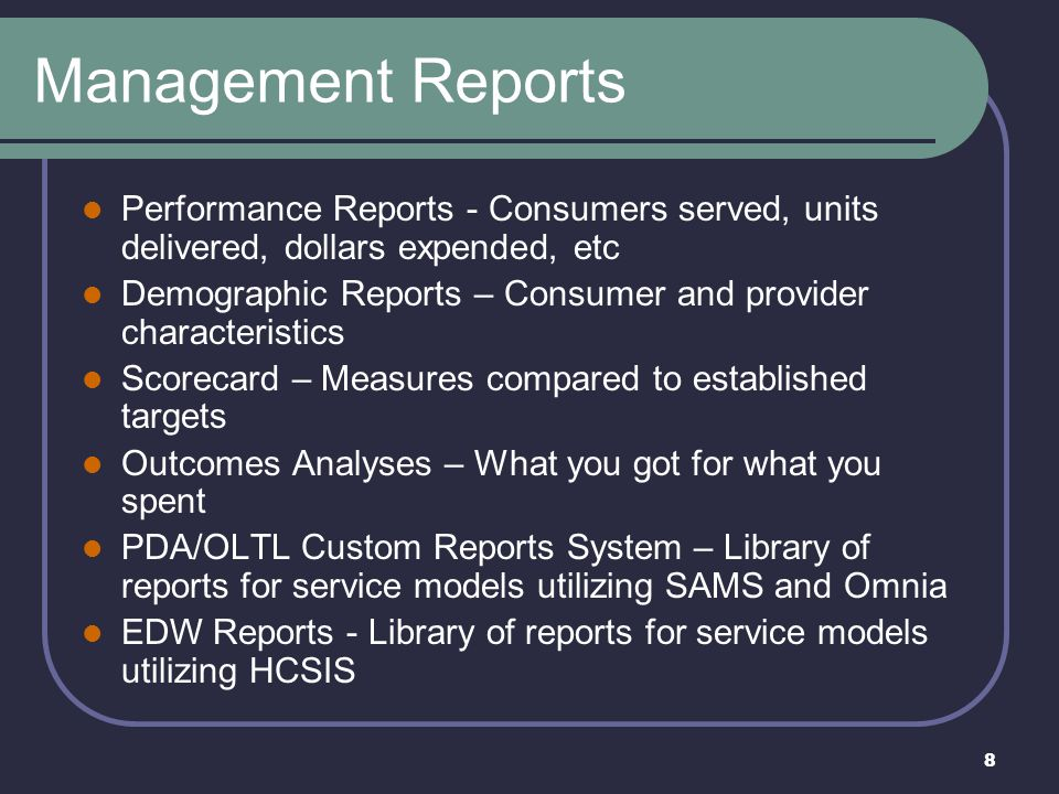 Management Reports Performance Reports - Consumers served, units delivered, dollars expended, etc.