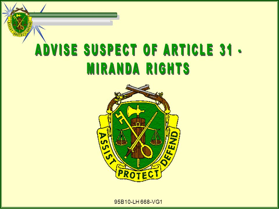 ADVISE SUSPECT OF ARTICLE 31 -