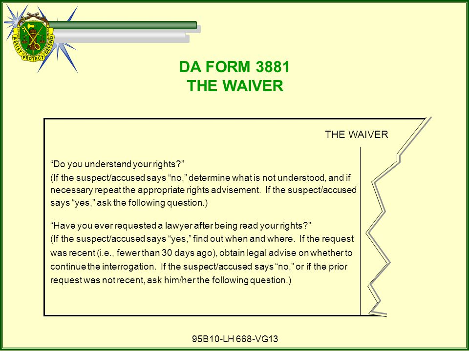 DA FORM 3881 THE WAIVER THE WAIVER Do you understand your rights