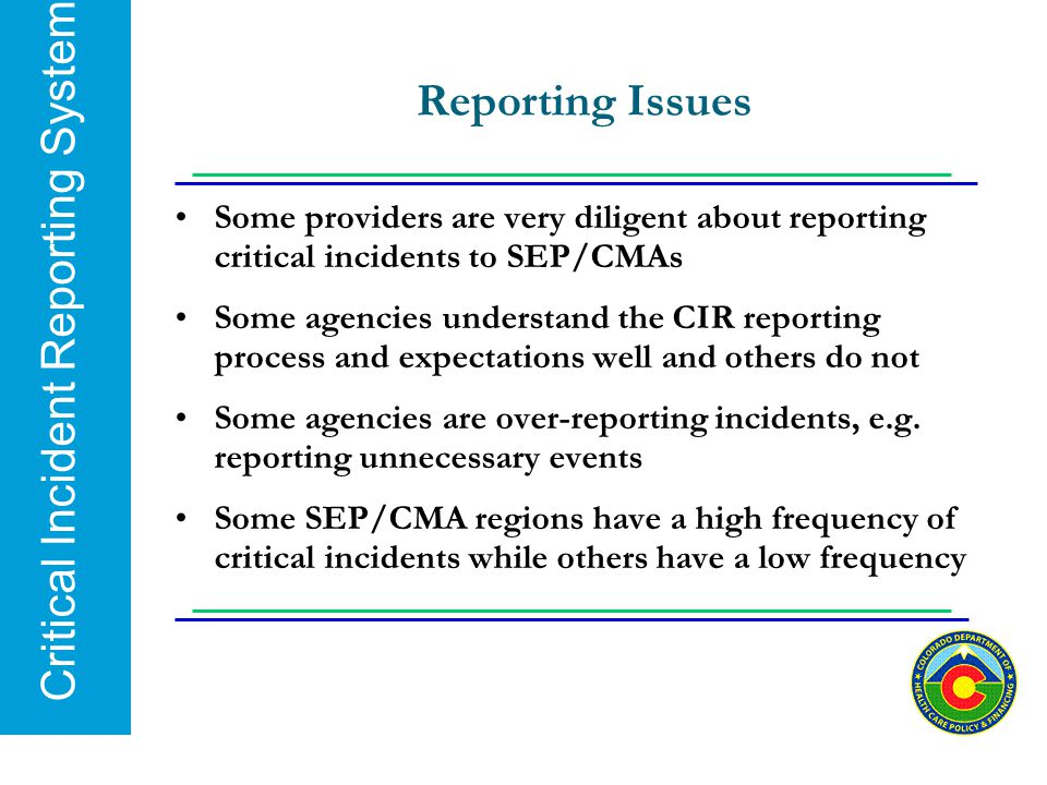Reporting Issues Some providers are very diligent about reporting critical incidents to SEP/CMAs.