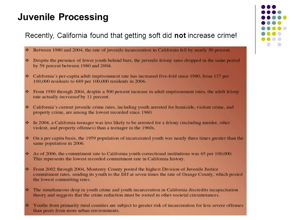 Juvenile Processing Recently, California found that getting soft did not increase crime!
