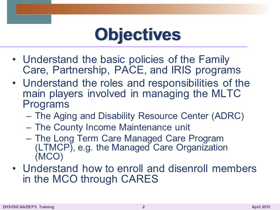 Objectives Understand the basic policies of the Family Care, Partnership, PACE, and IRIS programs.