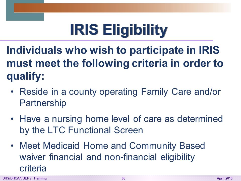 IRIS Eligibility Individuals who wish to participate in IRIS must meet the following criteria in order to qualify: