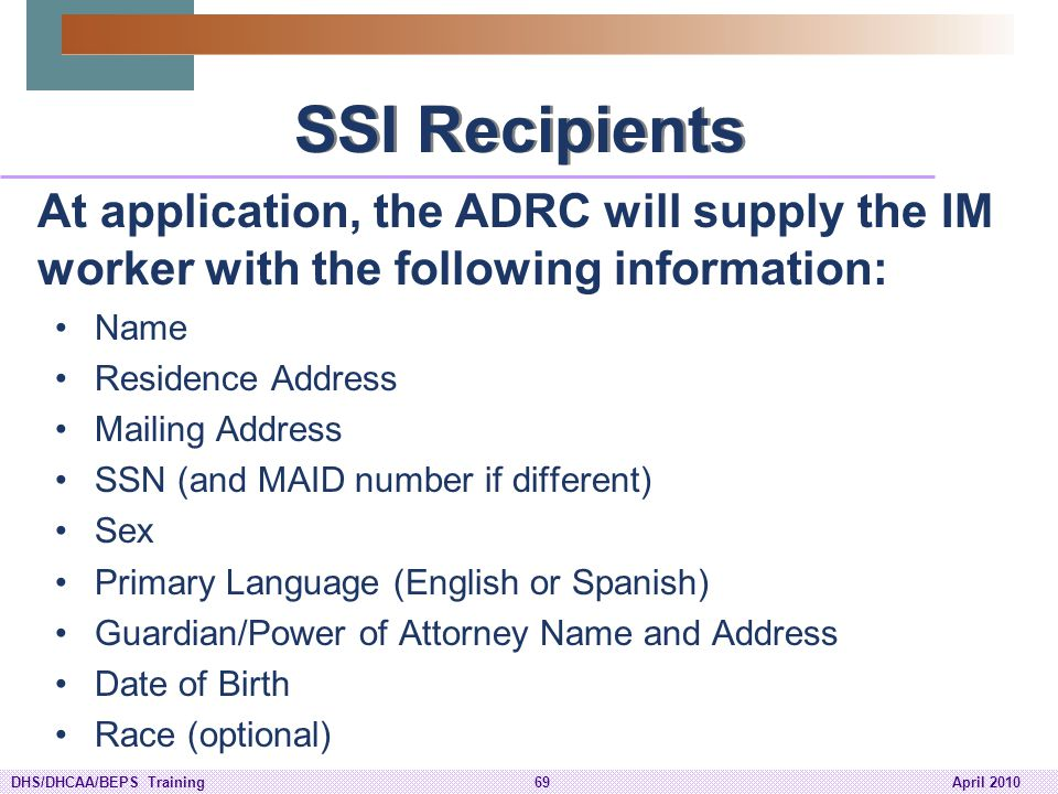 SSI Recipients At application, the ADRC will supply the IM worker with the following information: Name.