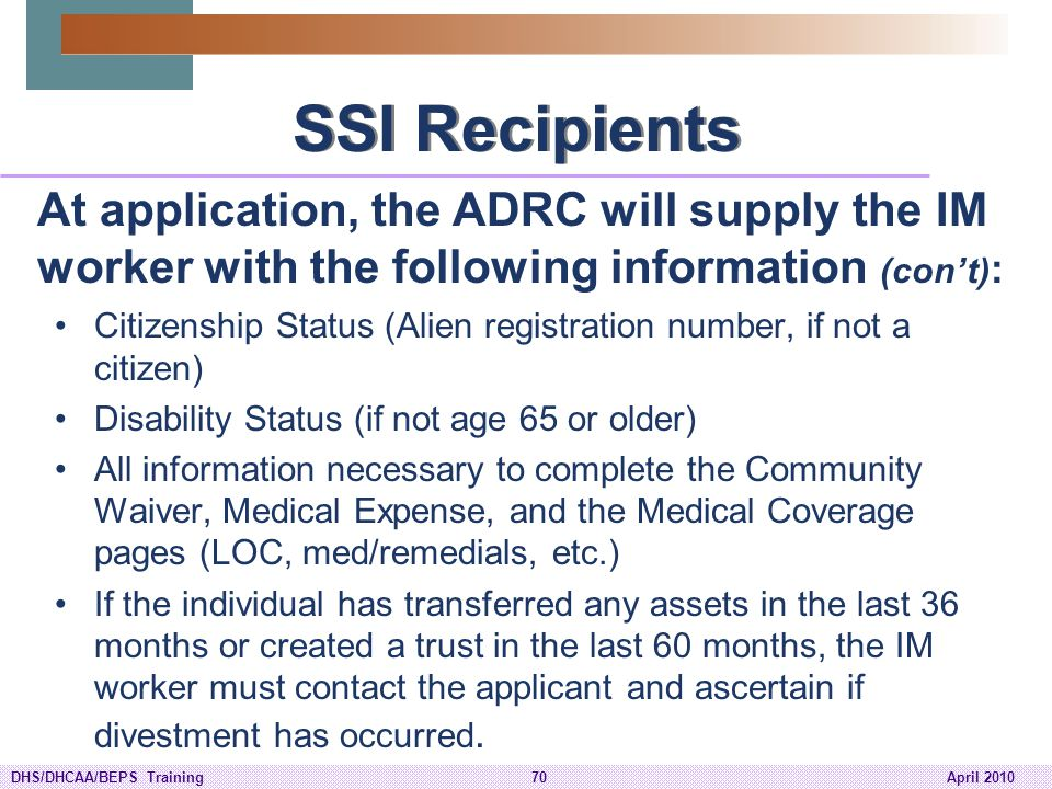 SSI Recipients At application, the ADRC will supply the IM worker with the following information (con't):