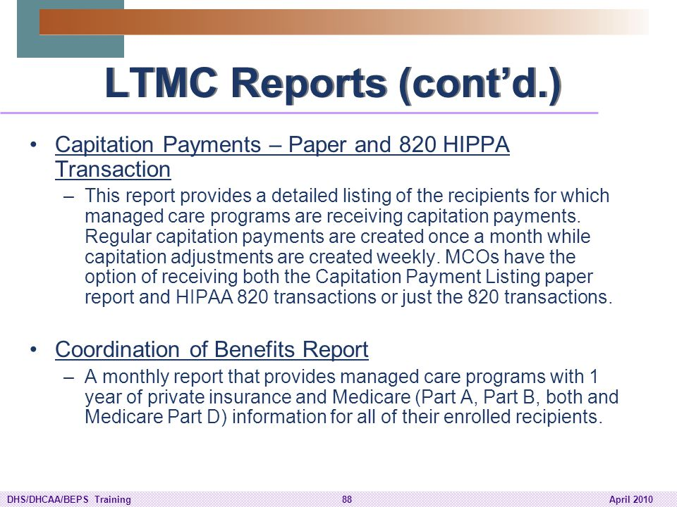 LTMC Reports (cont'd.) Capitation Payments – Paper and 820 HIPPA Transaction.