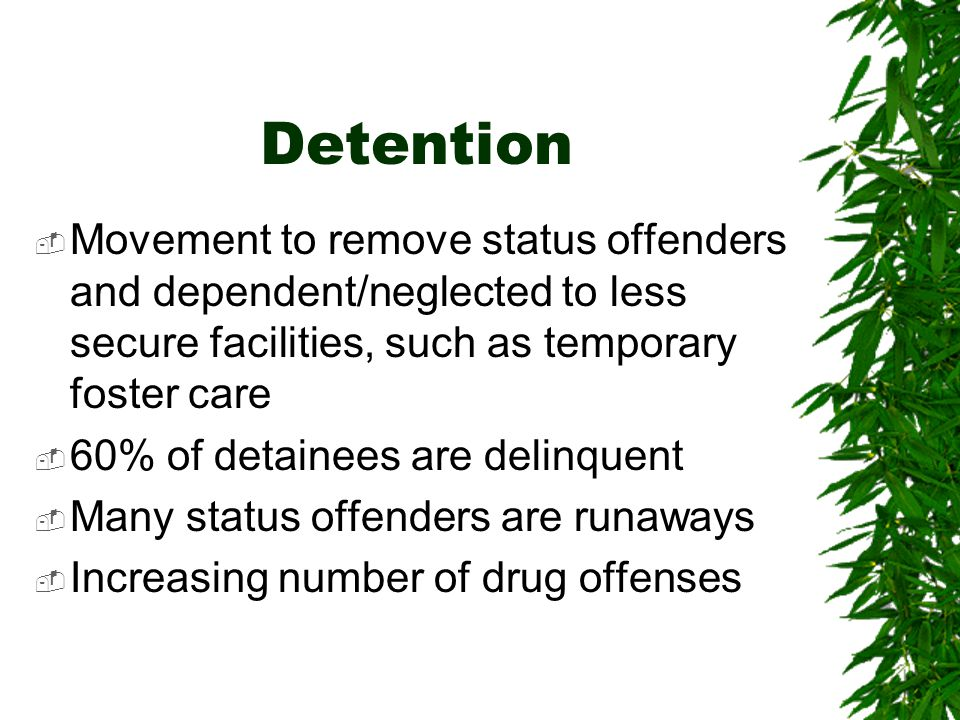 Detention Movement to remove status offenders and dependent/neglected to less secure facilities, such as temporary foster care.