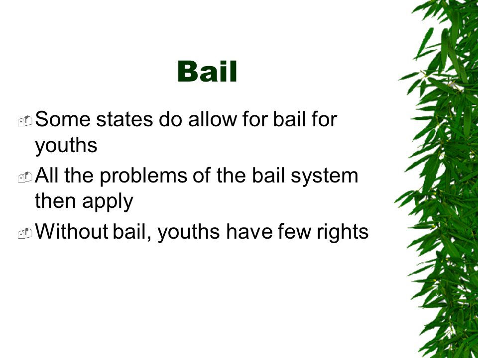 Bail Some states do allow for bail for youths