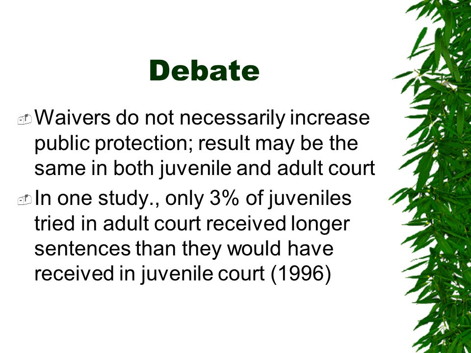the controversial debate on juvenile trials in adult courts Juvenile offenders in court: the debate over be handled by juvenile divisions of the adult criminal courts, with jury trials and the procedural.