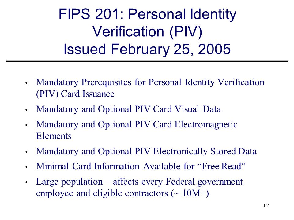 FIPS 201: Personal Identity Verification (PIV) Issued February 25, 2005