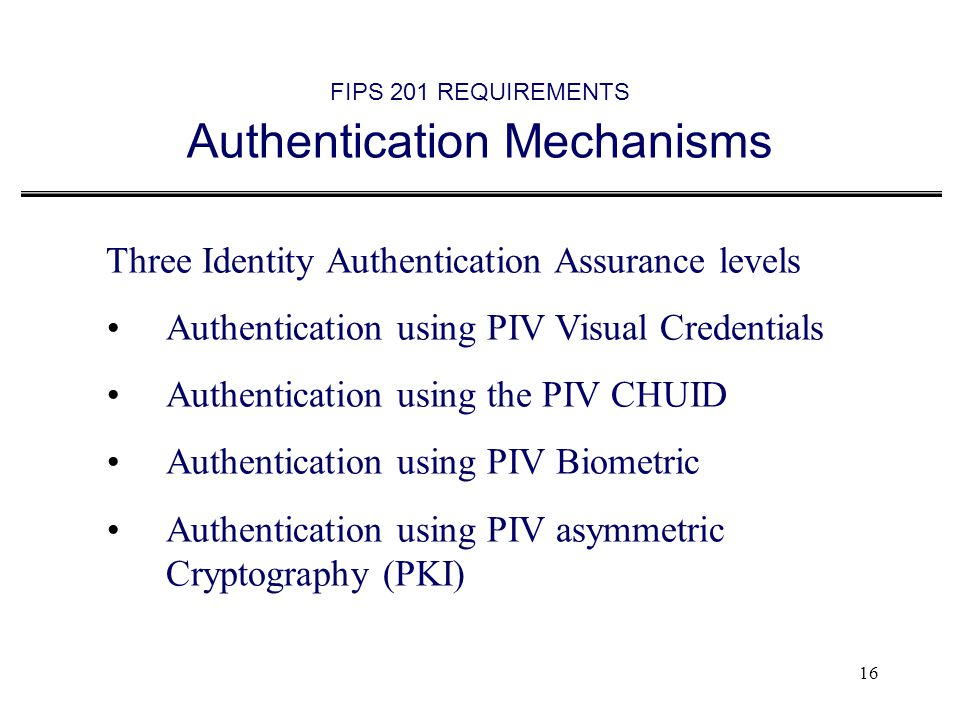 FIPS 201 REQUIREMENTS Authentication Mechanisms