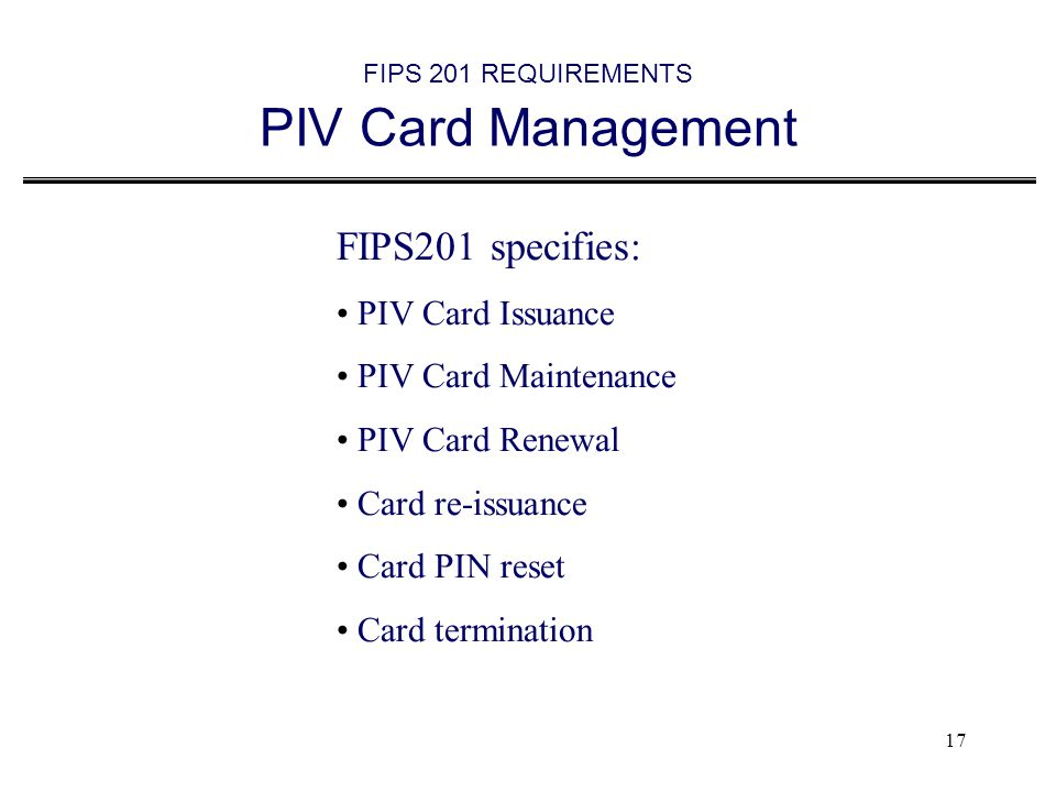 FIPS 201 REQUIREMENTS PIV Card Management