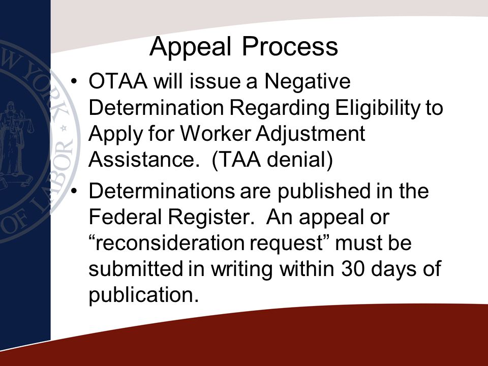 Appeal Process OTAA will issue a Negative Determination Regarding Eligibility to Apply for Worker Adjustment Assistance. (TAA denial)