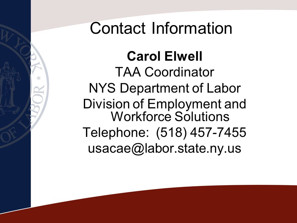 Contact Information Carol Elwell. TAA Coordinator. NYS Department of Labor. Division of Employment and Workforce Solutions.