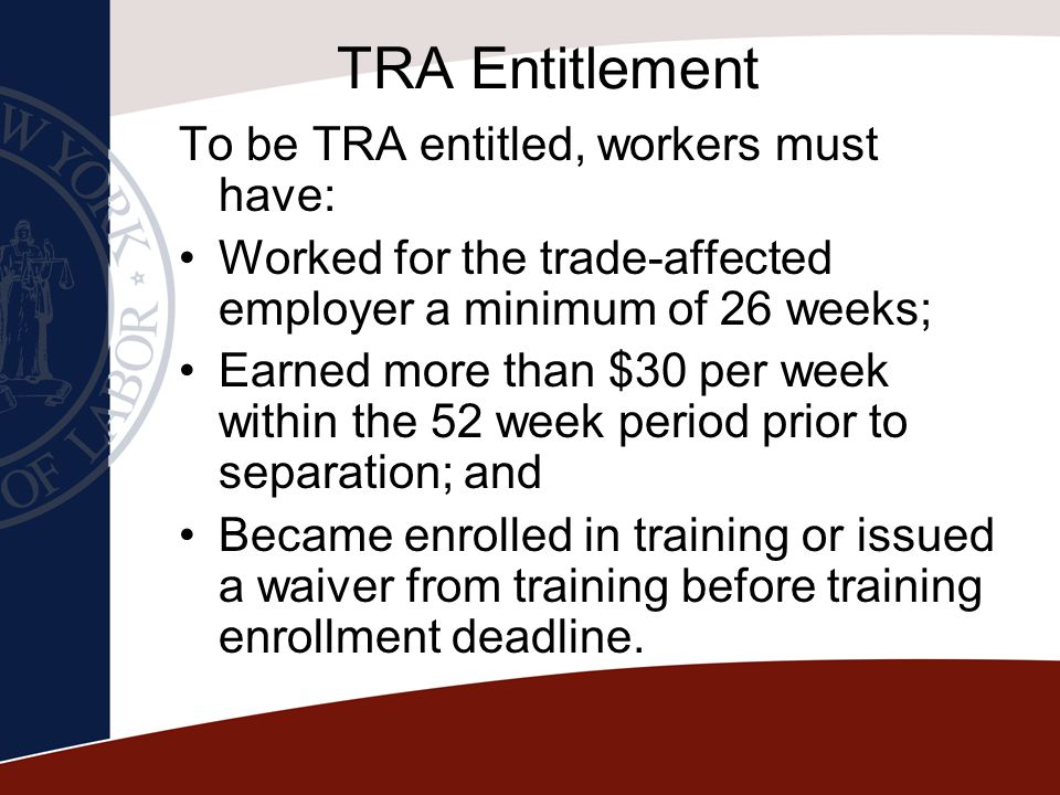 TRA Entitlement To be TRA entitled, workers must have: