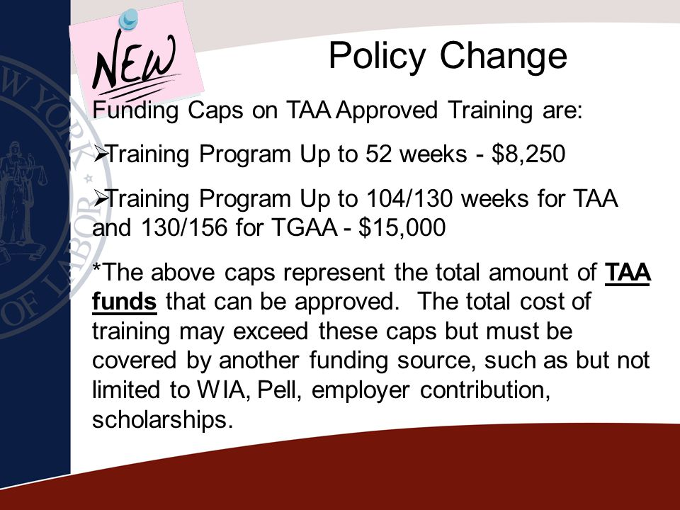 Policy Change Funding Caps on TAA Approved Training are: