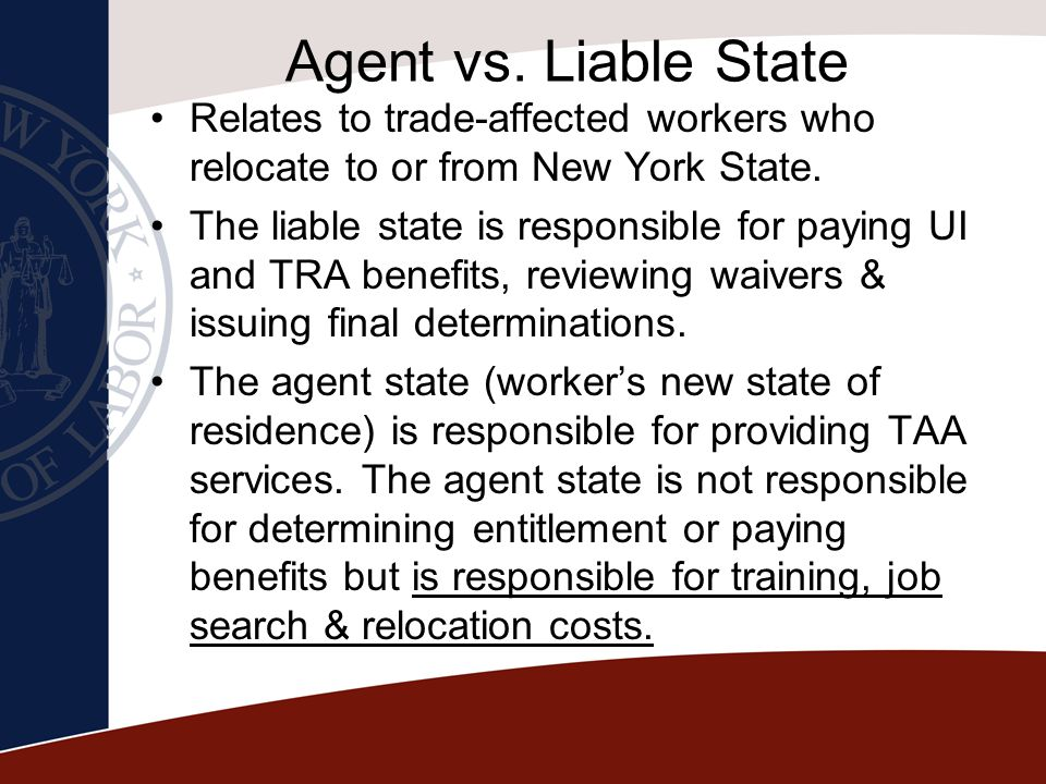 Agent vs. Liable State Relates to trade-affected workers who relocate to or from New York State.
