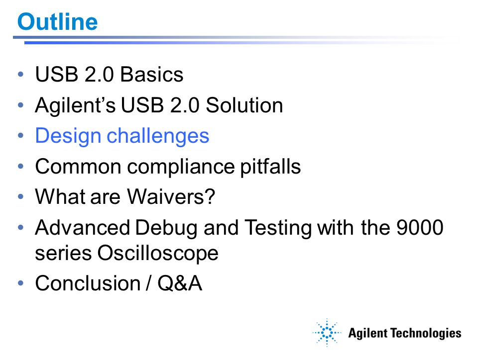 Outline USB 2.0 Basics Agilent's USB 2.0 Solution Design challenges