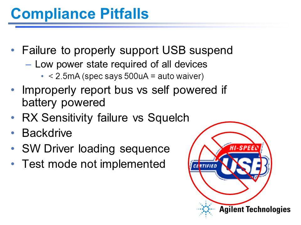 Compliance Pitfalls Failure to properly support USB suspend