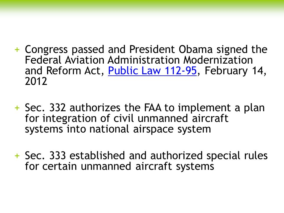 Congress passed and President Obama signed the Federal Aviation Administration Modernization and Reform Act, Public Law 112-95, February 14, 2012
