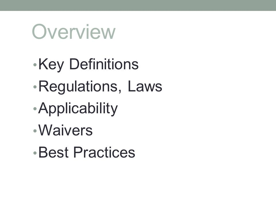 Overview Key Definitions Regulations, Laws Applicability Waivers