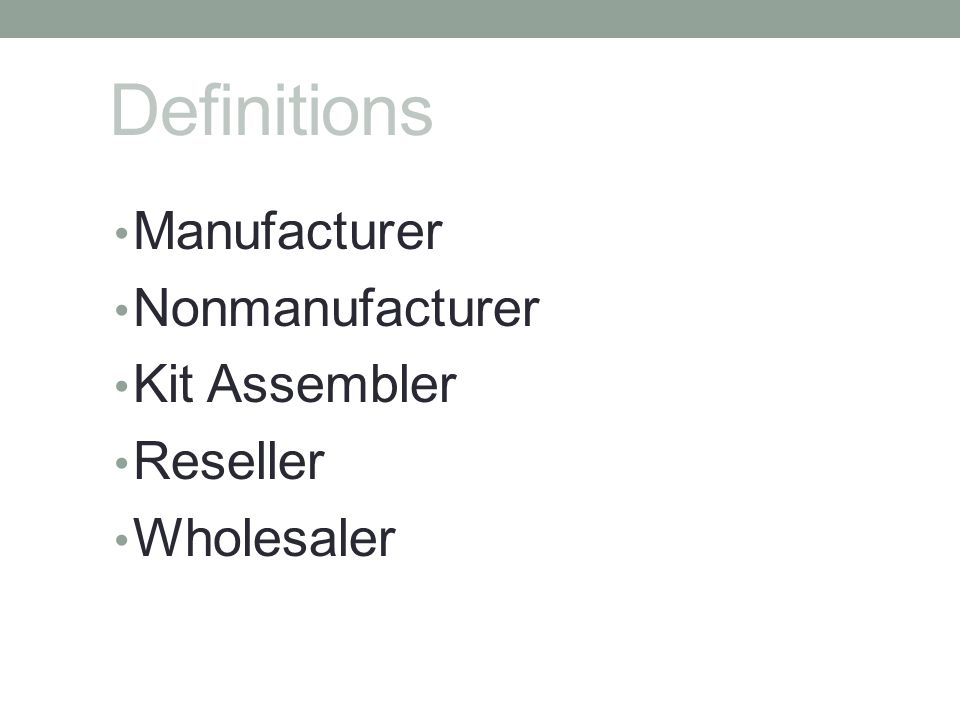 Definitions Manufacturer Nonmanufacturer Kit Assembler Reseller