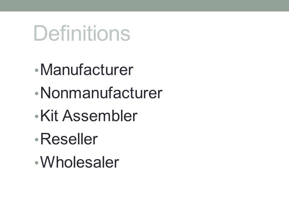 Definitions Manufacturer Nonmanufacturer Kit Assembler Reseller