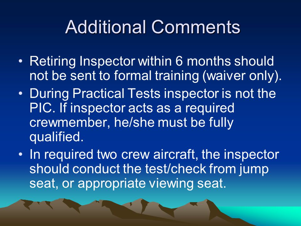 Additional Comments Retiring Inspector within 6 months should not be sent to formal training (waiver only).