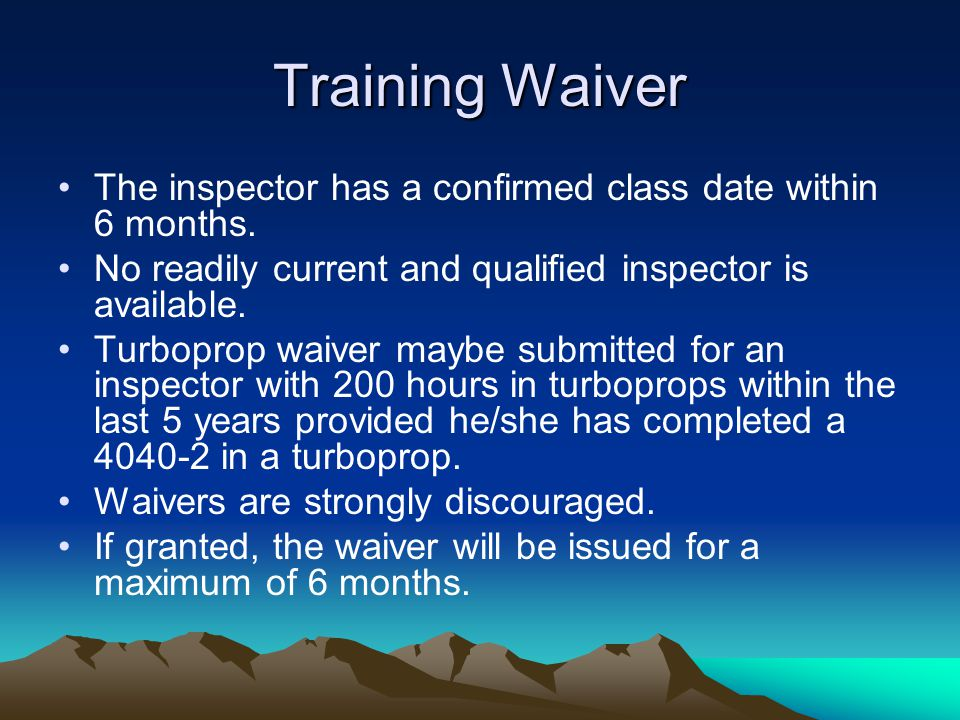 Training Waiver The inspector has a confirmed class date within 6 months. No readily current and qualified inspector is available.