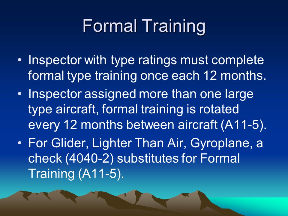 Formal Training Inspector with type ratings must complete formal type training once each 12 months.