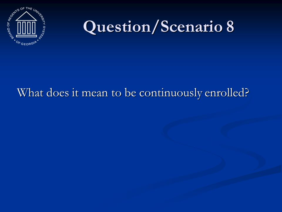 Question/Scenario 8 What does it mean to be continuously enrolled