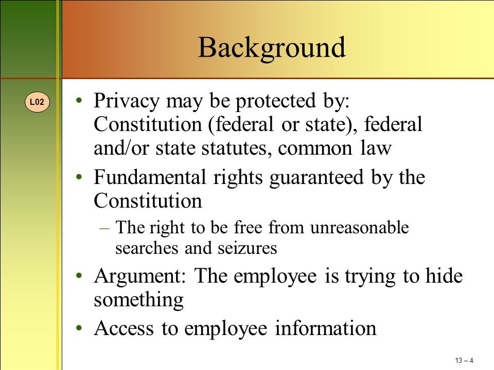 Background Privacy may be protected by: Constitution (federal or state), federal and/or state statutes, common law.