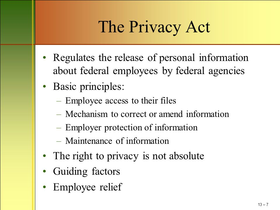 The Privacy Act Regulates the release of personal information about federal employees by federal agencies.