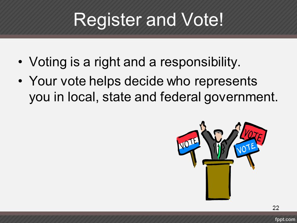Register and Vote! Voting is a right and a responsibility.