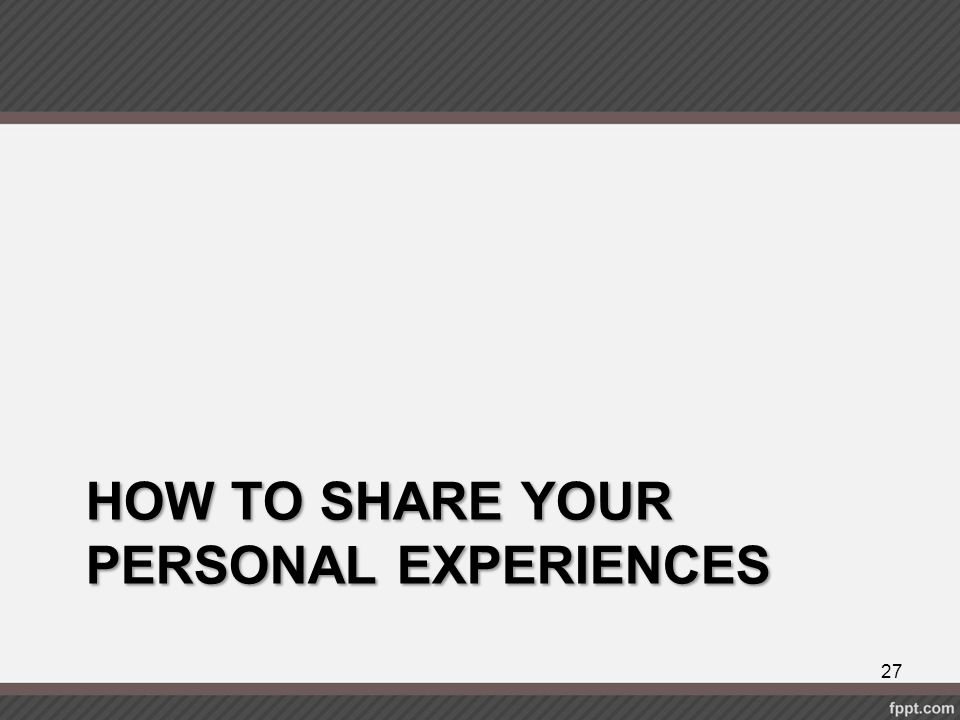 How to share your personal experiences