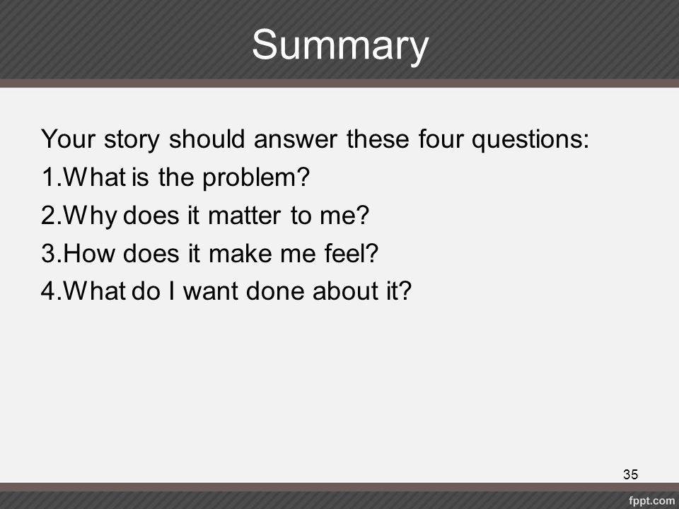 Summary Your story should answer these four questions: