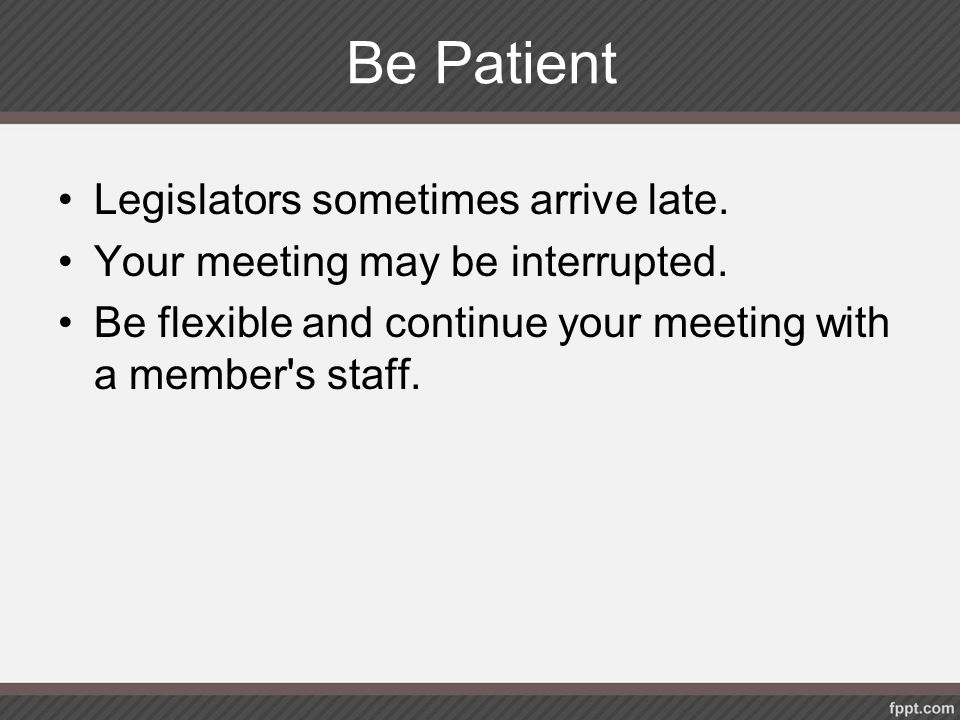 Be Patient Legislators sometimes arrive late.