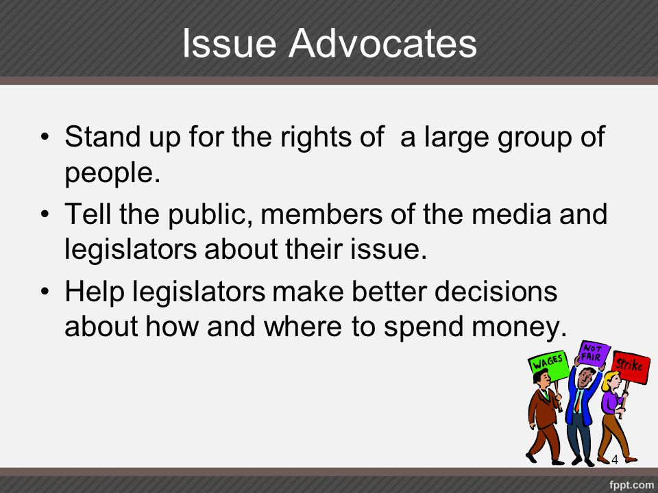 Issue Advocates Stand up for the rights of a large group of people.