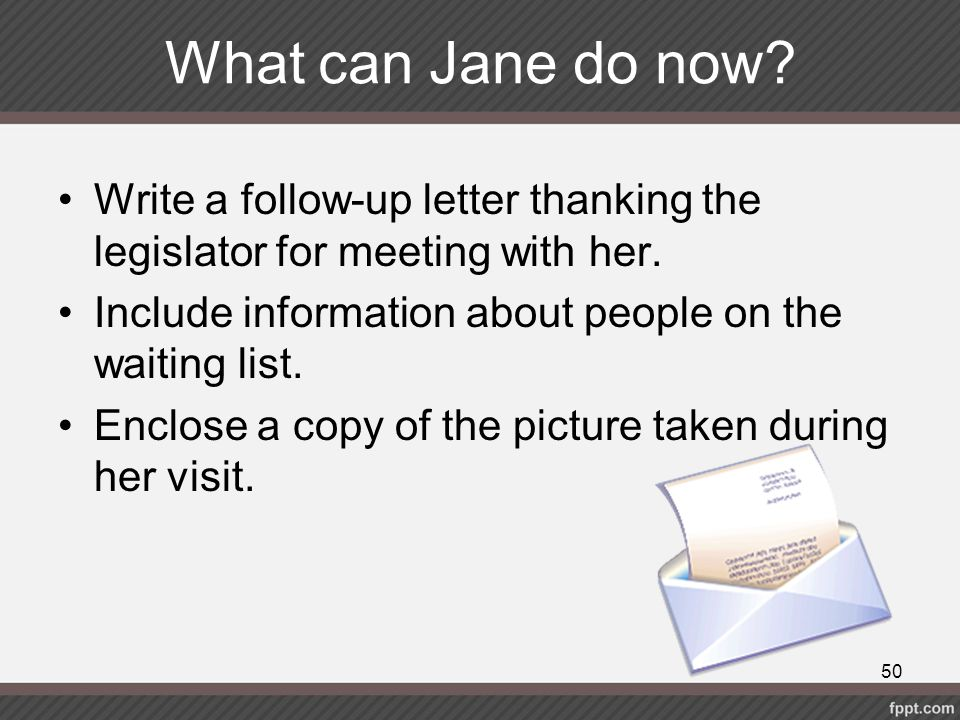 What can Jane do now Write a follow-up letter thanking the legislator for meeting with her. Include information about people on the waiting list.