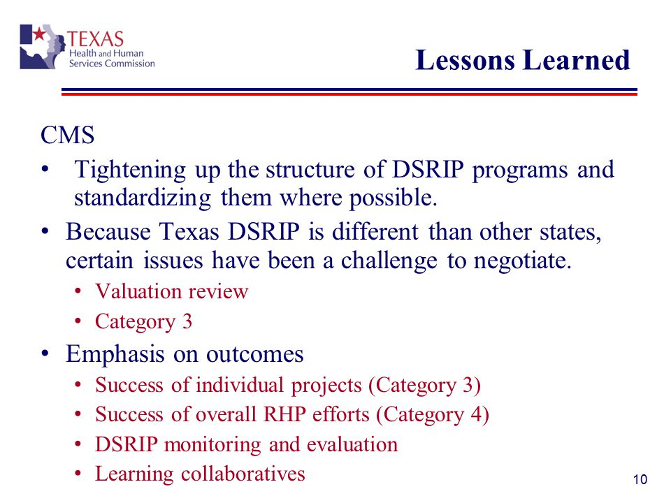 Lessons Learned CMS. Tightening up the structure of DSRIP programs and standardizing them where possible.