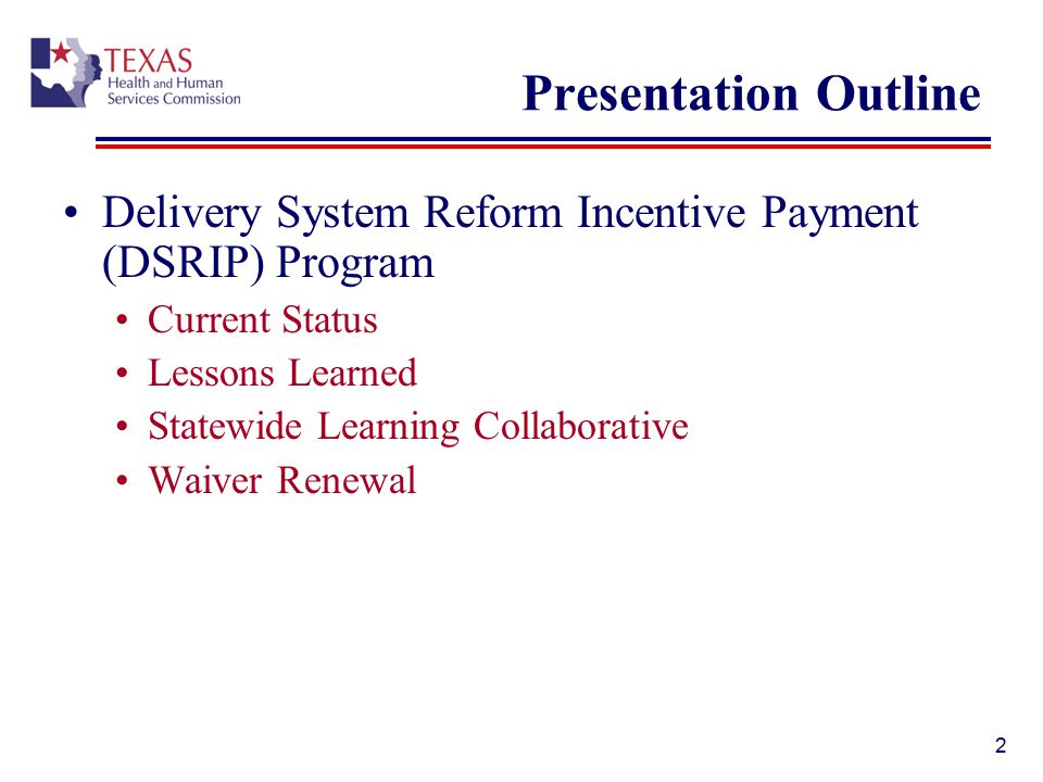 Presentation Outline Delivery System Reform Incentive Payment (DSRIP) Program. Current Status. Lessons Learned.