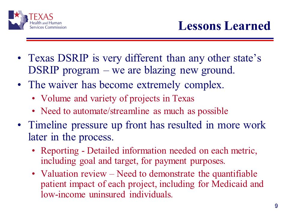 Lessons Learned Texas DSRIP is very different than any other state's DSRIP program – we are blazing new ground.