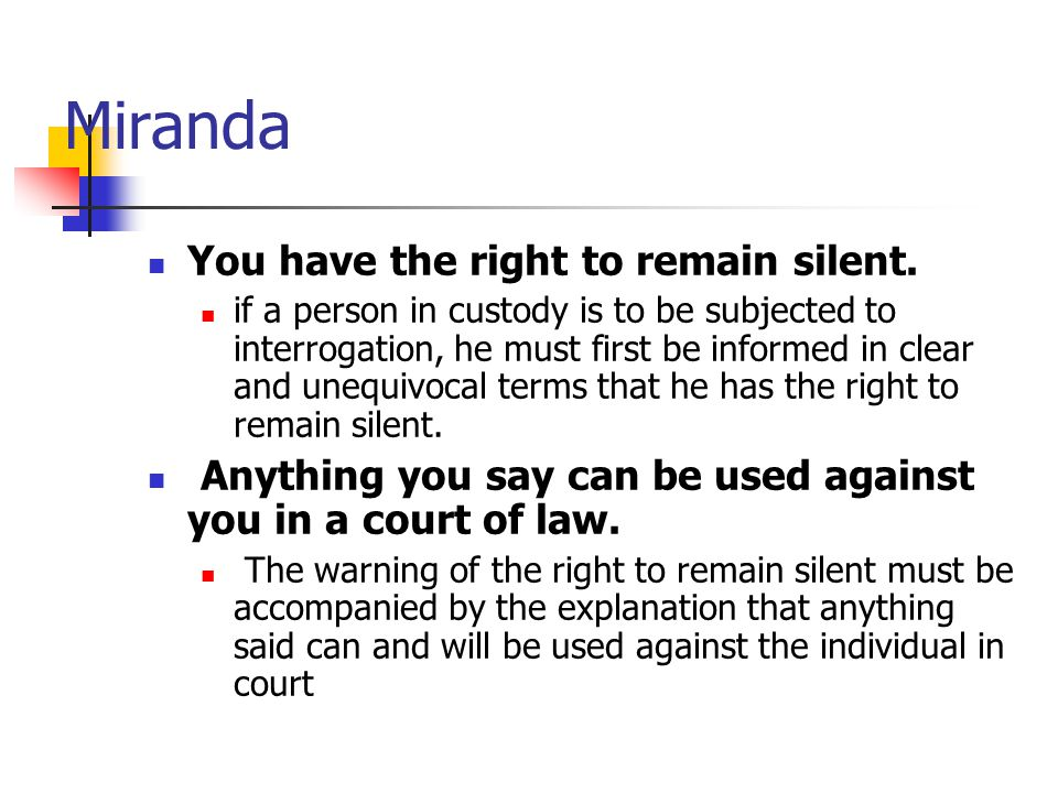 Miranda You have the right to remain silent.