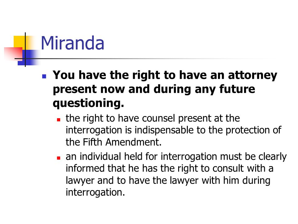 Miranda You have the right to have an attorney present now and during any future questioning.