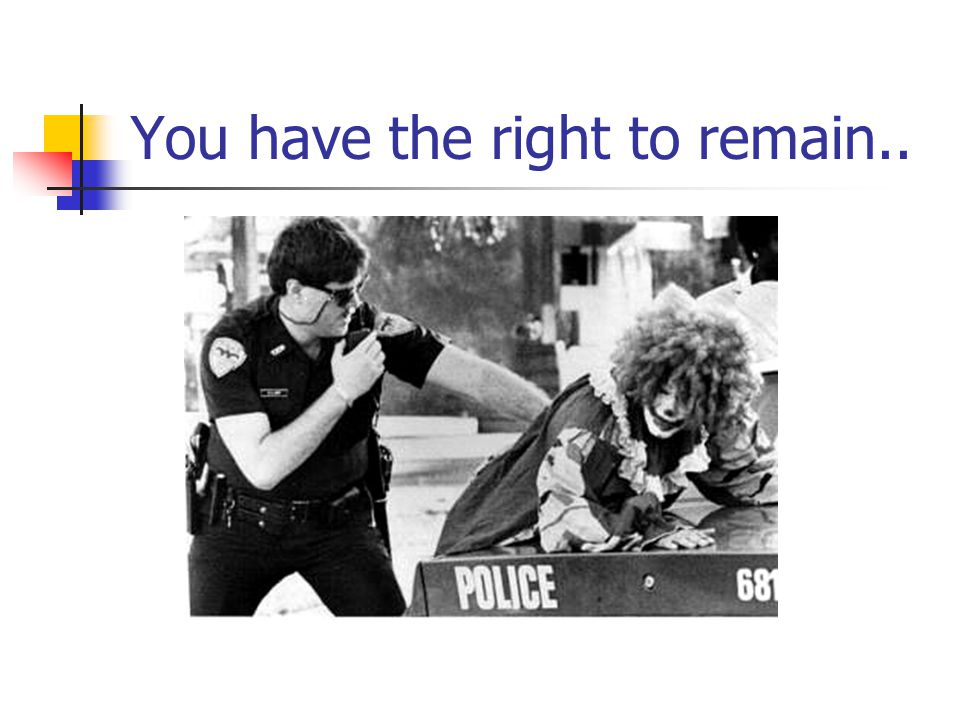 You have the right to remain..
