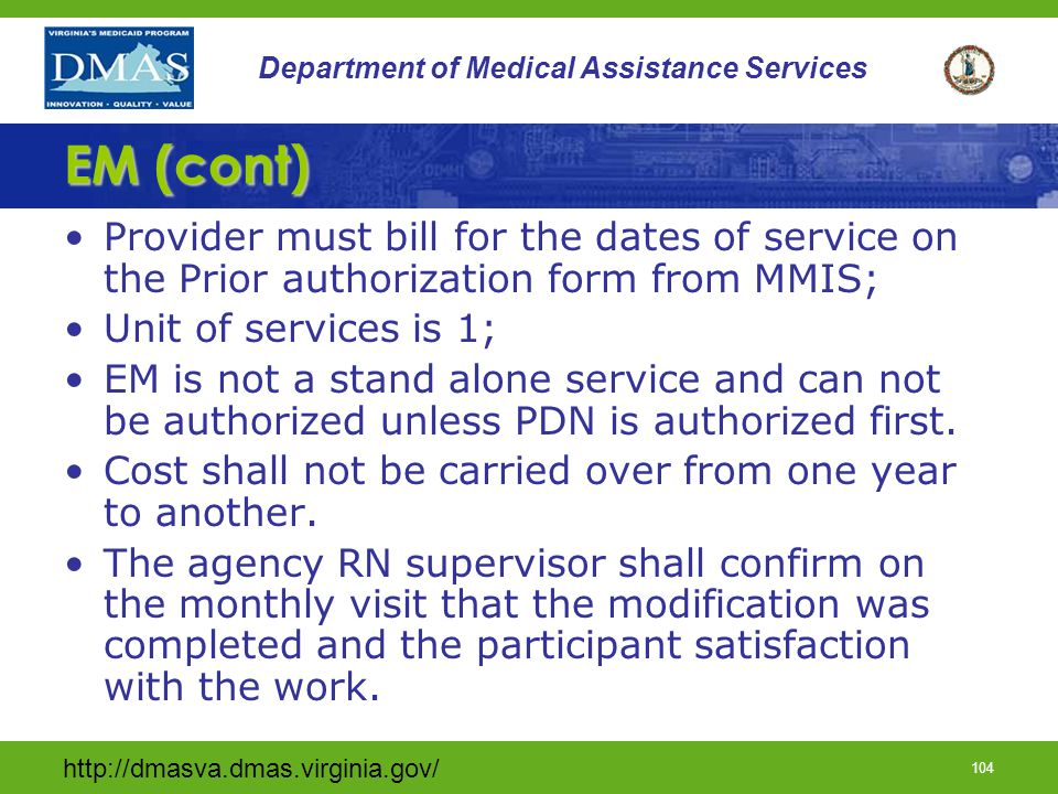 EM (cont) Provider must bill for the dates of service on the Prior authorization form from MMIS; Unit of services is 1;