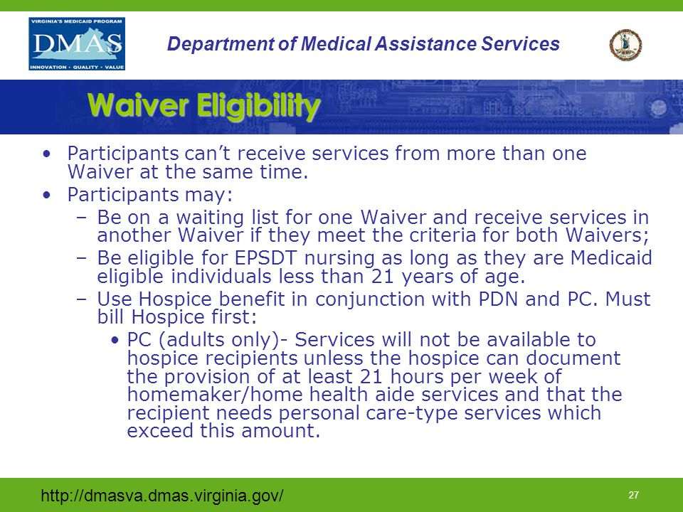 Waiver Eligibility Participants can't receive services from more than one Waiver at the same time. Participants may: