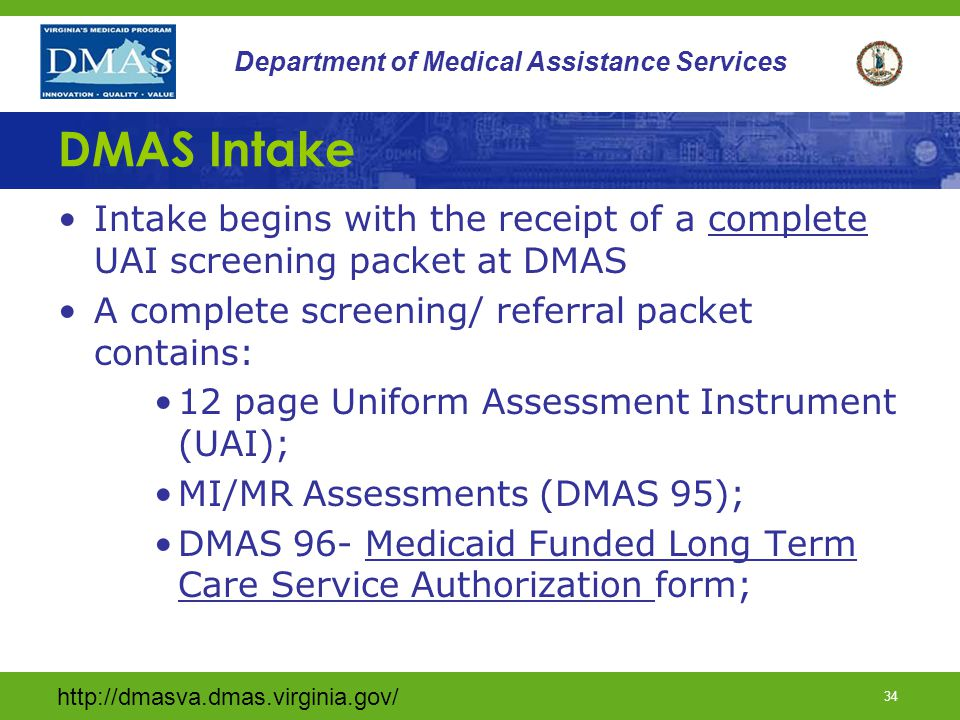 DMAS Intake Intake begins with the receipt of a complete UAI screening packet at DMAS. A complete screening/ referral packet contains: